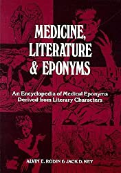 Medicine, Literature, and Eponyms: Encyclopedia of Medical Eponyms Derived from Literary Characters