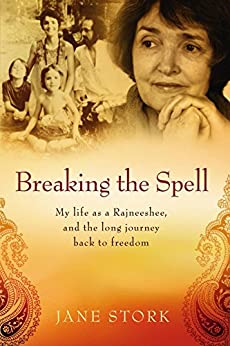 Breaking the Spell: My life as a Rajneeshee, and the long journey back to freedom (English Edition) par [Stork, Jane]