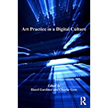 Art Practice in a Digital Culture (Digital Research in the Arts and Humanities)