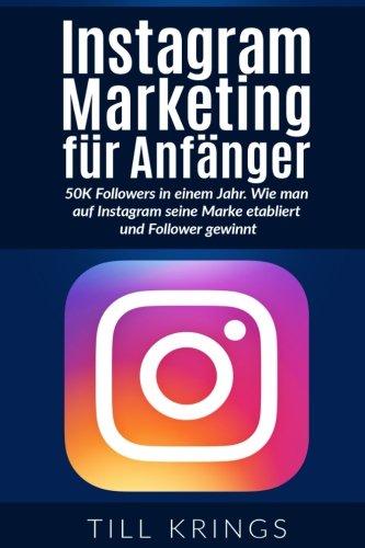 instagram-marketing-fur-anfanger-50k-followers-in-einem-jahr-wie-man-auf-instagram-seine-marke-etabl