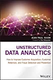 Unstructured Data Analytics: How to Improve Customer Acquisition, Customer Retention, and Fraud Detection and Prevention (English Edition)