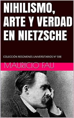 NIHILISMO, ARTE Y VERDAD EN NIETZSCHE: COLECCIÓN RESÚMENES UNIVERSITARIOS Nº 598 por Mauricio Fau