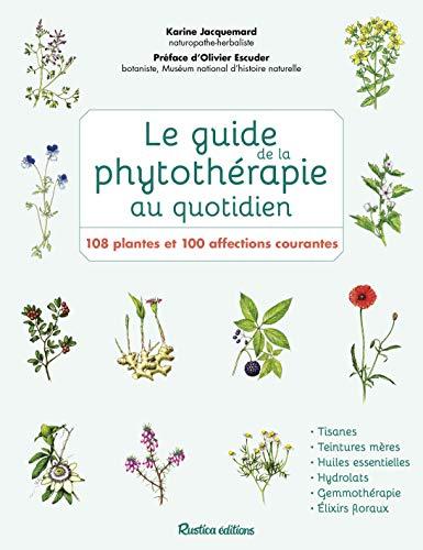 Le guide de la phytothérapie au quotidien : 108 plantes et 100 affections courantes