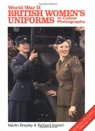 World War II British Women's Uniforms in Colour Photographs (Europa Militaria Special, 7) Womens Memorial