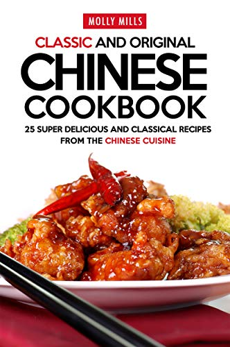 Classic and Original Chinese Cookbook: 25 Super Delicious and Classical Recipes from the Chinese Cuisine (English Edition) Mandarin Wok