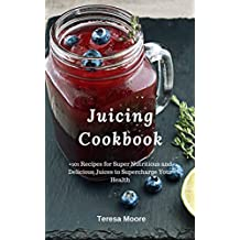 Juicing Cookbook:  +101 Recipes for Super Nutritious and Delicious Juices to Supercharge Your Health (Healthy Food Book 75) (English Edition)
