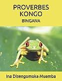 Telecharger Livres PROVERBES KONGO BINGANA Comment apprendre les proverbes kongo aux enfants (PDF,EPUB,MOBI) gratuits en Francaise