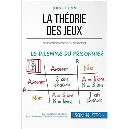 La théorie des jeux: Nash et le dilemme du prisonnier (Gestion & Marketing t. 11)