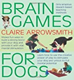 Brain Games For Dogs: Fun ways to build a strong bond with your dog and provide it wi...