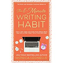 The 8-Minute Writing Habit For Coaches: How a Tiny Habit Can Turn Your Dream Book Idea Into a First Draft With Flow and Ease (Book and Business Coaching #3)