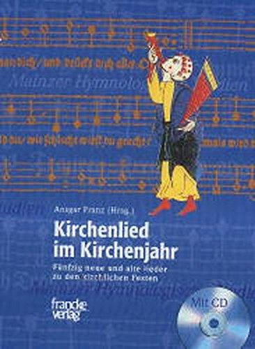 Kirchenlied im Kirchenjahr: Fünfzig neue und alte Lieder zu christlichen Festen (Mainzer Hymnologische Studien)