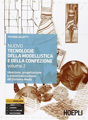 Nuovo tecnologie della modellistica e della confezione. Ideazione, progettazione e industrializzazione del Sistema Moda. Per le Scuole superiori: 2
