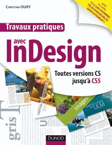 Travaux pratiques avec InDesign - Toutes versions CS jusqu'à CS5 par Christian Oury