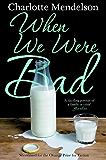 When We Were Bad: A Novel