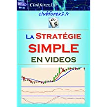 "Trading - la Stratégie ""SIMPLE"": Simpe et Efficace (Clubforex1 t. 25) (French Edition)"