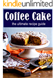 Coffee Cake :The Ultimate Recipe Guide - Over 30 Delicious & Best Selling Recipes (English Edition)