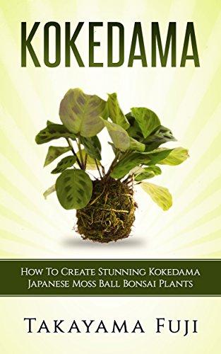 Moss Bonsai (Kokedama: How To Create Stunning Kokedama Japanese Moss Ball Bonsai Plants (English Edition))