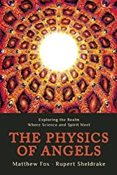 The Physics of Angels: Exploring the Realm Where Science and Spirit Meet by Rupert Sheldrake (2014-10-21)