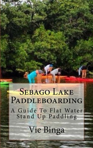 Price comparison product image Sebago Lake Paddleboarding: A Guide To Flat Water Stand Up Paddling