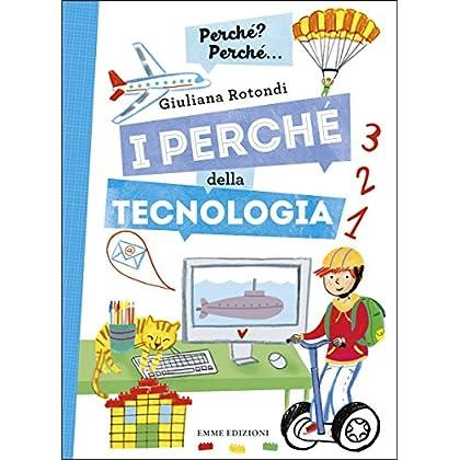 I Perché Della Tecnologia. Ediz. A Colori