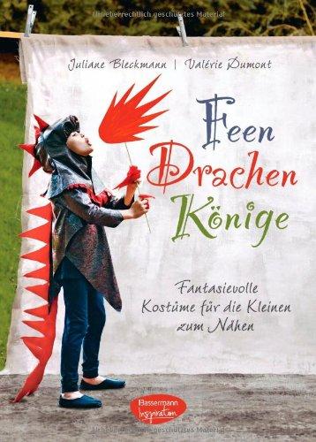 Feen, Drachen, Könige: Fantasievolle Kostüme für die Kleinen zum Nähen