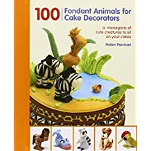 100 Fondant Animals for Cake Decorators: A Menagerie of Cute Creatures to Sit on Your Cakes by Penman, Helen (2012) Spiral-bound