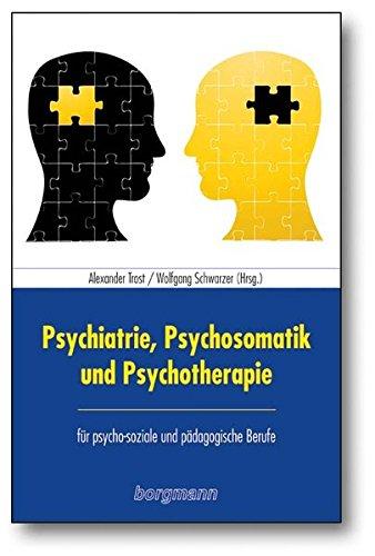 Psychiatrie, Psychosomatik und Psychotherapie für psychosoziale und pädagogische Berufe
