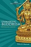 Unmasking Buddhism by Bernard Faure (2013-10-01)
