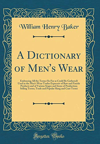A Dictionary of Men's Wear: Embracing All the Terms (So Far as Could Be Gathered) Used in the Men's Wear Trades Expressiv of Raw and Finisht Products ... Terms; Trade (Baker Man Kostüm)