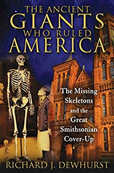 The Ancient Giants Who Ruled America: The Missing Skeletons and the Great Smithsonian Cover-Up (English Edition) von [Dewhurst, Richard J.]