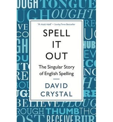 [(Spell it Out: The Singular Story of English Spelling)] [Author: David Crystal] published on (September, 2013)