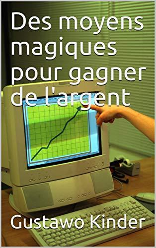 Des moyens magiques pour gagner de largent (Version française ...