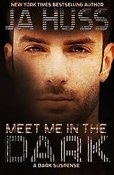 Meet Me In The Dark: (A Dark Suspense) by J A Huss (2015-04-14)