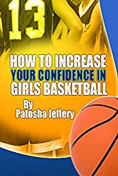 How to Increase Your Confidence in Girls Basketball (English Edition)