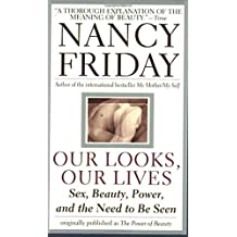 Our Looks/Our Lives: Sex, Beauty, Power, and the Need to Be Seen by Friday, Nancy (1999) Mass Market Paperback