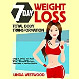 7-Day Weight Loss: Total Body Transformation - Drop a Dress Size Fast with 7 Days of Recipes, Exercises & Healthy Habits!