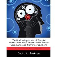 Tactical Integration of Special Operations and Conventional Forces Command and Control Functions