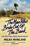 The Man Who Broke Out of the Bank and Went for a Walk in France by Miles Morland (2016-06-02)