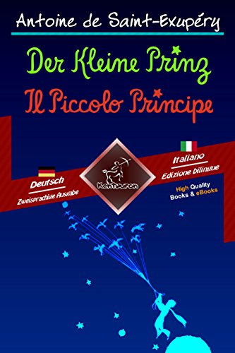 Der Kleine Prinz - Il Piccolo Principe: Zweisprachiger paralleler Text - Bilingue con testo a fronte: Deutsch - Italienisch / Tedesco - Italiano (Dual Language Easy Reader 57) (German Edition)