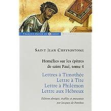Homélies sur les épitres de Saint Paul : Tome 4
