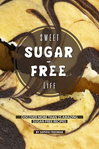 Sweet Sugar-free Life: Discover more than 25 Amazing Sugar-free Recipes (English Edition) (Snack-bars Diabetes)