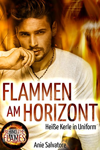 Flammen am Horizont: BEHIND THE FLAMES - Heiße Kerle in Uniform 2 (Erwachsenen Uniformen)