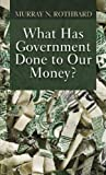What Has Government Done to Our Money? 3rd edition by Murray N. Rothbard (2010) Paperback