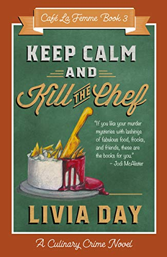 Keep Calm and Kill the Chef (Cafe La Femme Culinary Cozy Mysteries Book 4) by [Day, Livia]