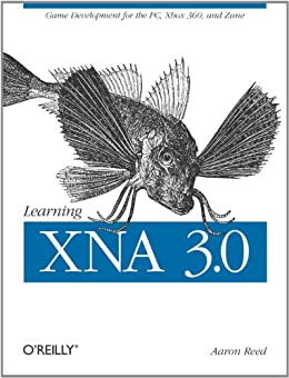 Learning XNA 3.0: XNA 3.0 Game Development for the PC, Xbox 360, and Zune by [Reed, Aaron]