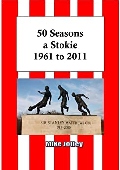 50 Seasons a Stokie 1961 to 2011 by [Jolley, Mike]