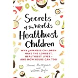 Secrets of the World's Healthiest Children: Why Japanese children have the longest, healthiest lives - and how yours can too