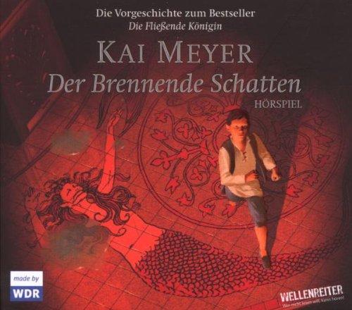 Der brennende Schatten (Kai Meyer) WDR 2005 / Lübbe Audio 2007