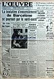 Telecharger Livres OEUVRE L No 8516 du 26 01 1939 LA TENTATIVE D ENCERCLEMENT DE BARCELONE SE POURSUIT PAR LE NORD OUEST UNE TREVE DANS L ESPACE L AMBASSADEUR DE FRANCE ET DE NOMBREUX REFUGIES FRANCAIS TRANSPORTES PAR LE TORPILLEUR SIROCCO ONT DEBARQUE HIER SOIR A PORT VENDRES NOURRITURES SPIRITUELLES PAR JEAN NOCHER VENANT D ESPAGNE RAIDS D AVIONS SUR LE TERRITOIRE FRANCAIS L UN D EUX UN HEINKEL III MONTE NOTAMMENT PAR TROIS OFFICIERS ALLEMANDS ET UN OFFICIER ESPAGNOL S ECRASE PRES DU VILLAGE (PDF,EPUB,MOBI) gratuits en Francaise