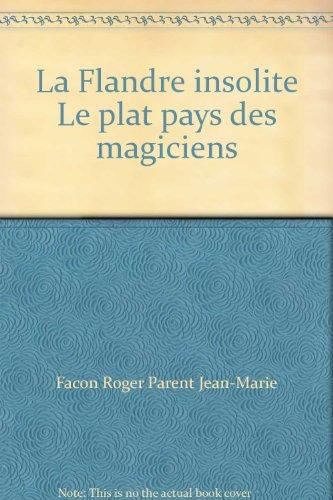 La Flandre insolite Le plat pays des magiciens
